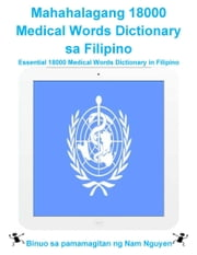 Mahahalagang 18000 Medical Words Dictionary sa Filipino - Essential 18000 Medical Words Dictionary in Filipino ebook by Nam Nguyen