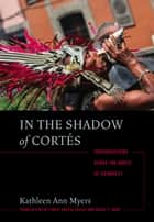 In the Shadow of Cortés ebook by Kathleen Ann Myers