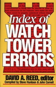 Index of Watchtower Errors 1879 to 1989 ebook by David A. Reed,Steve Huntoon,John Cornell