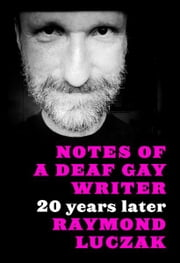 Notes of a Deaf Gay Writer: 20 Years Later ebook by Raymond Luczak
