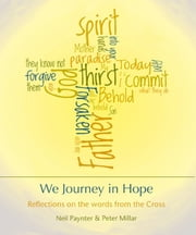 We Journey in Hope - Reflections on the words from the Cross ebook by Neil Paynter,Peter Millar