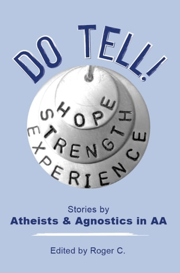Do Tell! - Stories By Atheists and Agnostics in AA ebook by Roger C.