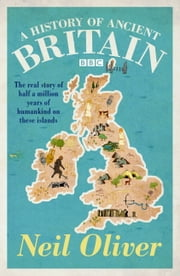 A History of Ancient Britain ebook by Neil Oliver