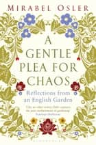 A Gentle Plea for Chaos eBook by Mirabel Osler