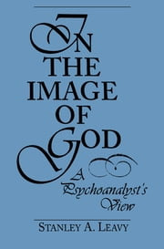 In the Image of God - A Psychoanalyst's View ebook by Stanley Leavy