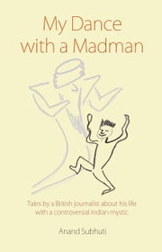 MY DANCE WITH A MADMAN ebook by SUBHUTI, ANAND