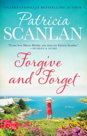 Forgive and Forget - A Novel ebook by Patricia Scanlan