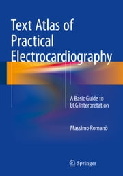 Text Atlas of Practical Electrocardiography - A Basic Guide to ECG Interpretation ebook by Massimo Romanò,Roberta Bertona