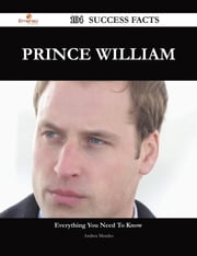 Prince William 104 Success Facts - Everything you need to know about Prince William ebook by Andrea Mendez
