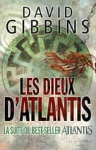 Les Dieux d'Atlantis ebook by David GIBBINS