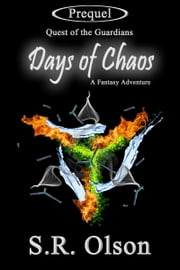 Days of Chaos: A Fantasy Adventure (Quest of the Guardians; Prequel) ebook by S.R. Olson
