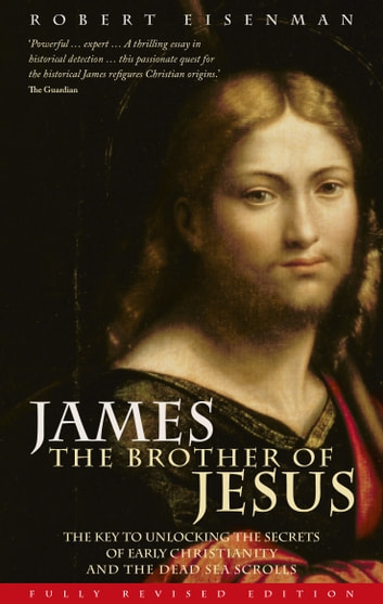 James the Brother of Jesus - The Key to Unlocking the Secrets of Early Christianity and the Dead Sea Scrolls ebook by Robert Eisenmann