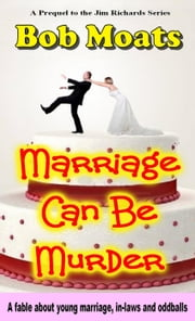 Marriage Can Be Murder - Jim Richards Books Prequel, #1 ebook by Bob Moats