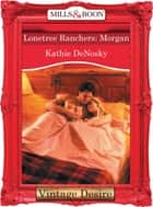 Lonetree Ranchers: Morgan (Mills & Boon Desire) (Lonetree Ranchers, Book 2) ebook by Kathie DeNosky