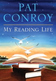 My Reading Life ebook by Pat Conroy