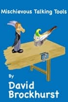 Mischievous Talking Tools ebook by David Brockhurst