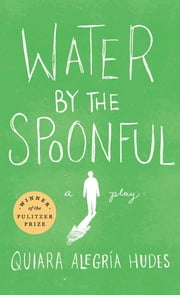 Water by the Spoonful (Revised TCG Edition) 電子書 by Quiara Alegría Hudes