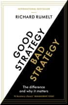 Good Strategy/Bad Strategy: The difference and why it matters - The difference and why it matters ebook by Richard Rumelt Rumelt