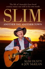 Slim: Another Day, Another Town ebook by Slim Dusty,Joy McKean