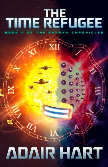 The Time Refugee - Book 4 of the Evaran Chronicles ebook by Adair Hart