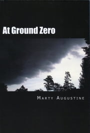 At Ground Zero - An Emergency Preparedness Guide ebook by Marty Augustine