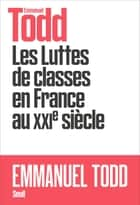 Les Luttes de classes en France au XXIe siècle ebook by Emmanuel Todd