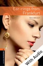 Ear-rings from Frankfurt - With Audio Level 2 Oxford Bookworms Library ebook by Reg Wright