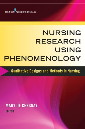Nursing Research Using Phenomenology - Qualitative Designs and Methods in Nursing ebook by