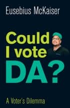 Could I Vote DA? ebook by Eusebius McKaiser