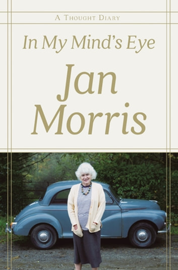 In My Mind's Eye: A Thought Diary eBook by Jan Morris