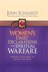 Women's Daily Declarations for Spiritual Warfare - Biblical principles to defeat the devil ebook by John Eckhardt