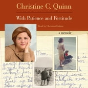 With Patience and Fortitude - A Memoir audiobook by Christine Quinn