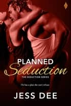 Planned Seduction ebook door Jess Dee