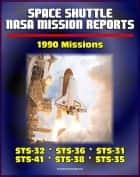 Space Shuttle NASA Mission Reports: 1990 Missions, STS-32, STS-36, STS-31, STS-41, STS-38, STS-35 ebook by Progressive Management