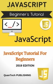 JavaScript Programming Language Tutorial for Beginners ebook by QuanTech Publishing