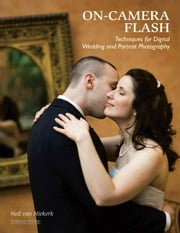 On-Camera Flash Techniques for Digital Wedding and Portrait Photography ebook by Van Niekerk, Neil