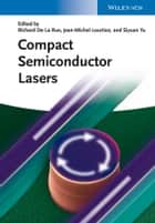 Compact Semiconductor Lasers ebook by Richard De La Rue, Jean-Michel Lourtioz, Siyuan Yu