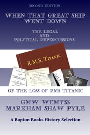 When That Great Ship Went Down: The Legal and Political Repercussions of the Loss of RMS Titanic ebook by Markham Pyle