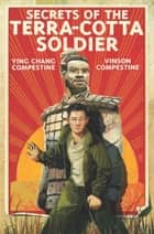 Secrets of the Terra-Cotta Soldier ebook by Ying Chang Compestine, Vinson Compestine