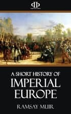 A Short History of Imperial Europe ebook by Ramsay Muir