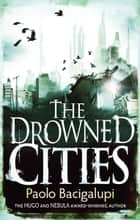 The Drowned Cities - Number 2 in series ebook by Paolo Bacigalupi