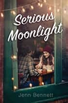 Serious Moonlight eBook by Jenn Bennett