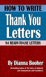 How to Write Thank You Letters - 84 Ready-to-Use Letters ebook by Dianna Booher