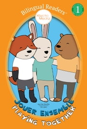 Jouer Ensemble / Playing Together - Easy Reader Level 1 - Children's Picture Book - French English, Français Anglais ebook by Marie-Claire Beauchêne