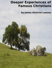 Deeper Experiences of Famous Christians ebook by James Gilchrist Lawson