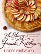The Skinny French Kitchen ebook by Harry Eastwood