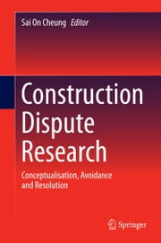 Construction Dispute Research - Conceptualisation, Avoidance and Resolution ebook by Sai On Cheung