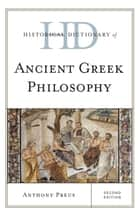 Historical Dictionary of Ancient Greek Philosophy ebook by Anthony Preus