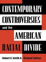 Contemporary Controversies and the American Racial Divide ebook by Robert C. Smith,Richard Seltzer