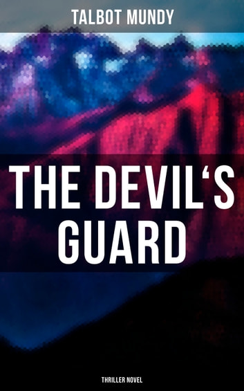 The Devil's Guard (Thriller Novel) ebook by Talbot Mundy